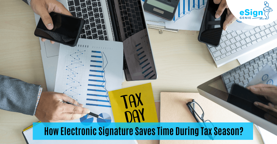 How Electronic Signature Saves Time During Tax Season