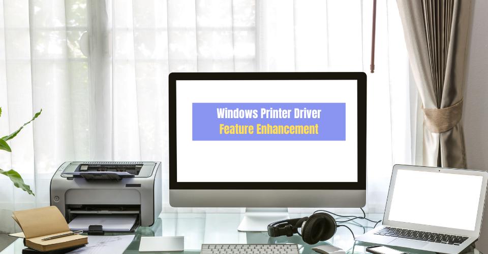 Windows Printer Driver, Feature Enhancement